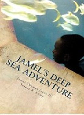 Jamels Deep Sea Adverture co-authored by Jamel Thomas- Joyce & Mrs. Teresa R. Kemp