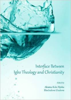Interface Between Igbo Theology and Christianity by  Aluma Kalu Njoku (Author/Editor& Elochukwu Uzukwu Editor